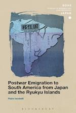 Postwar Emigration to South America from Japan and the Ryukyu Islands (SOAS Studies in Modern and Contemporary Japan)