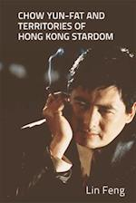 Chow Yun-fat and Territories of Hong Kong Stardom af Lin Feng