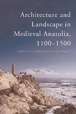Architecture and Landscape in Medieval Anatolia, 1100-1500