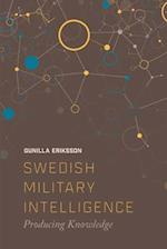 Swedish Military Intelligence af Post-Doctoral Researcher in the Department of War Studies Gunilla Eriksson