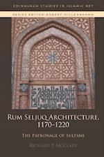 Rum Seljuq Architecture, 1170-1220 (Edinburgh Studies in Islamic Art)