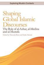 Shaping Global Islamic Discourses (Exploring Muslim Contexts)