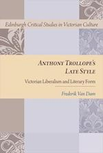 Anthony Trollope's Late Style (Edinburgh Critical Studies in Victorian Culture)