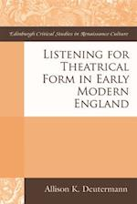 Listening for Theatrical Form in Early Modern England (Edinburgh Critical Studies in Renaissance Culture)
