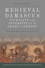 Medieval Damascus: Plurality and Diversity in an Arabic Library (Edinburgh Studies in Classical Islamic History and Culture E)