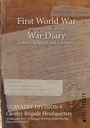 3 CAVALRY DIVISION 6 Cavalry Brigade Headquarters : 19 September 1914 - 27 February 1919 (First World War, War Diary, WO95/1152/1)