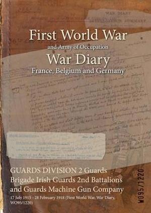 GUARDS DIVISION 2 Guards Brigade Irish Guards 2nd Battalions and Guards Machine Gun Company : 17 July 1915 - 28 February 1918 (First World War, War Di