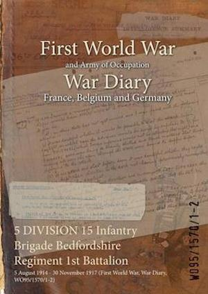 5 DIVISION 15 Infantry Brigade Bedfordshire Regiment 1st Battalion : 5 August 1914 - 30 November 1917 (First World War, War Diary, WO95/1570/1-2)