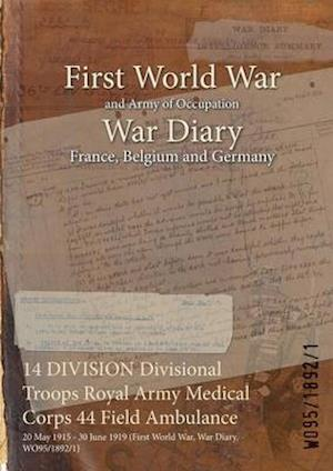 14 DIVISION Divisional Troops Royal Army Medical Corps 44 Field Ambulance : 20 May 1915 - 30 June 1919 (First World War, War Diary, WO95/1892/1)