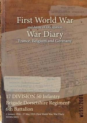 17 DIVISION 50 Infantry Brigade Dorsetshire Regiment 6th Battalion : 1 January 1918 - 27 May 1919 (First World War, War Diary, WO95/2001)