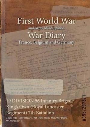 19 DIVISION 56 Infantry Brigade King's Own (Royal Lancaster Regiment) 7th Battalion : 7 July 1915 - 28 February 1918 (First World War, War Diary, WO95