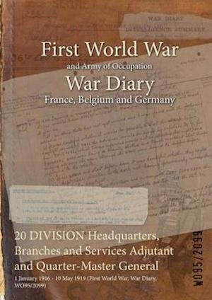 20 DIVISION Headquarters, Branches and Services Adjutant and Quarter-Master General : 1 January 1916 - 10 May 1919 (First World War, War Diary, WO95/2