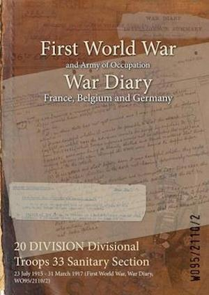 20 DIVISION Divisional Troops 33 Sanitary Section : 23 July 1915 - 31 March 1917 (First World War, War Diary, WO95/2110/2)