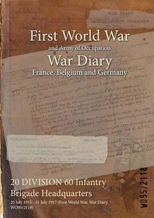 20 DIVISION 60 Infantry Brigade Headquarters : 20 July 1915 - 31 July 1917 (First World War, War Diary, WO95/2118)