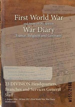 23 DIVISION Headquarters, Branches and Services General Staff : 1 August 1916 - 30 June 1917 (First World War, War Diary, WO95/2168)