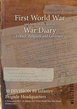 30 DIVISION 89 Infantry Brigade Headquarters : 8 November 1915 - 31 March 1917 (First World War, War Diary, WO95/2331)