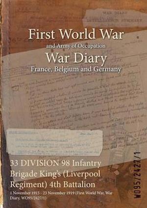 33 DIVISION 98 Infantry Brigade King's (Liverpool Regiment) 4th Battalion : 1 November 1915 - 23 November 1919 (First World War, War Diary, WO95/2427/
