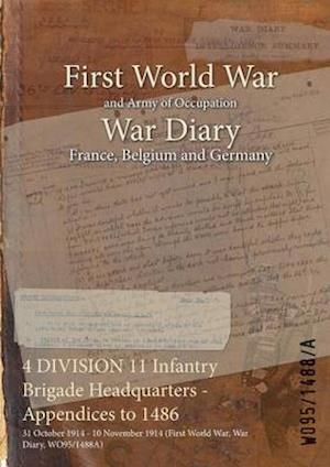 4 DIVISION 11 Infantry Brigade Headquarters - Appendices to 1486 : 31 October 1914 - 10 November 1914 (First World War, War Diary, WO95/1488A)