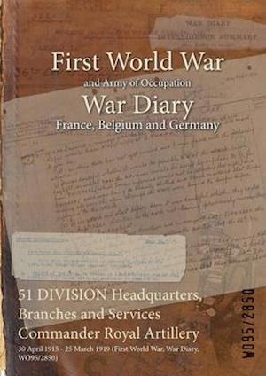 51 DIVISION Headquarters, Branches and Services Commander Royal Artillery : 30 April 1915 - 25 March 1919 (First World War, War Diary, WO95/2850)