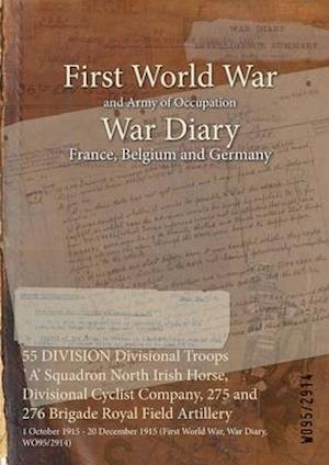 55 DIVISION Divisional Troops `A' Squadron North Irish Horse, Divisional Cyclist Company, 275 and 276 Brigade Royal Field Artillery: 1 October 1915 -