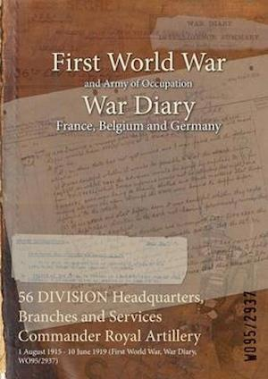 56 DIVISION Headquarters, Branches and Services Commander Royal Artillery : 1 August 1915 - 10 June 1919 (First World War, War Diary, WO95/2937)