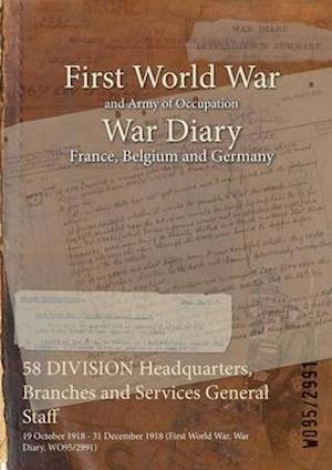58 DIVISION Headquarters, Branches and Services General Staff : 19 October 1918 - 31 December 1918 (First World War, War Diary, WO95/2991)