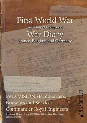 59 DIVISION Headquarters, Branches and Services Commander Royal Engineers : 9 January 1916 - 16 July 1919 (First World War, War Diary, WO95/3015/2)