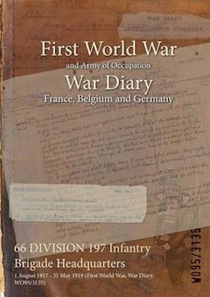 66 DIVISION 197 Infantry Brigade Headquarters : 1 August 1917 - 31 May 1919 (First World War, War Diary, WO95/3135)