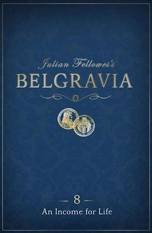 Julian Fellowes's Belgravia Episode 8: An Income for Life af Julian Fellowes