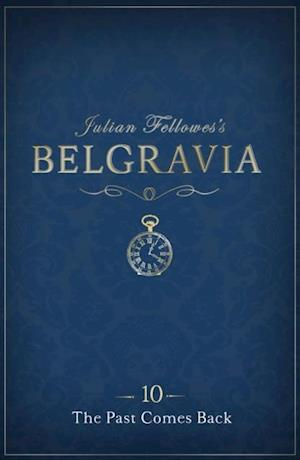 Julian Fellowes's Belgravia Episode 10: The Past Comes Back af Julian Fellowes