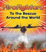 Firefighters to the Rescue Around the World (Read and Learn To the Rescue)