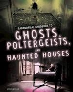 Handbook to Ghosts, Poltergeists, and Haunted Houses (Edge Books Paranormal Handbooks)