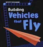 Building Vehicles That Fly (Young Explorer Young Engineers)