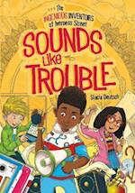 Sounds Like Trouble (The Ingenious Inventors of Iverness Street The Ingenious Inventors of Iverness Street)