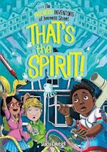 That's the Spirit! (The Ingenious Inventors of Iverness Street The Ingenious Inventors of Iverness Street)