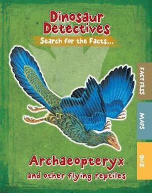 Archaeopteryx and Other Flying Reptiles
