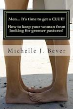 Men... It's Time to Get a Clue! af Michelle J. Bever