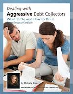 Dealing with Aggressive Debt Collectors, What to Do and How to Do It