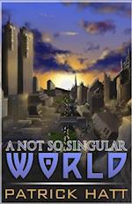 A Not So Singular World af Patrick Hatt