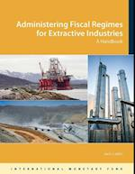 Administering Fiscal Regimes for Extractive Industries