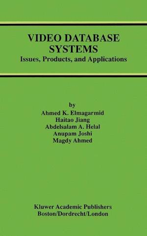 Video Database Systems : Issues, Products and Applications