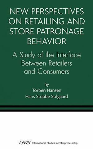 Bog, hæftet New Perspectives on Retailing and Store Patronage Behavior : A Study of the interface between retailers and consumers af Hans Stubbe Solgaard, Torben Hansen