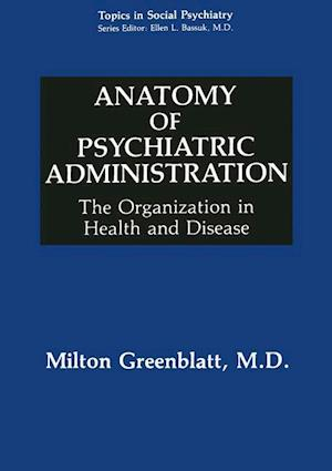 Anatomy of Psychiatric Administration : The Organization in Health and Disease