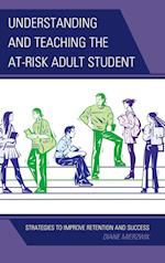 Understanding and Teaching the At-Risk Adult Student af Diane Mierzwik