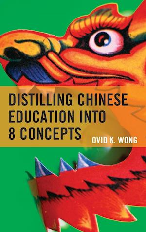 Bog, hardback Distilling Chinese Education into 8 Concepts af Ovid K. Wong