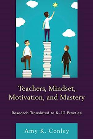 Teachers, Mindset, Motivation, and Mastery
