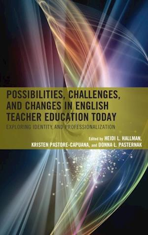 Possibilities, Challenges, and Changes in English Teacher Education Today