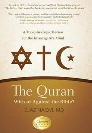 The Quran: With or Against the Bible?: A Topic-By-Topic Review for the Investigative Mind