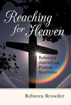 Reaching for Heaven: Rebecca's Journey with Proteus Syndrome