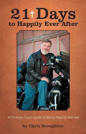 21 Days to Happily Ever After: A Christian Guy's Guide to Being Happily Married
